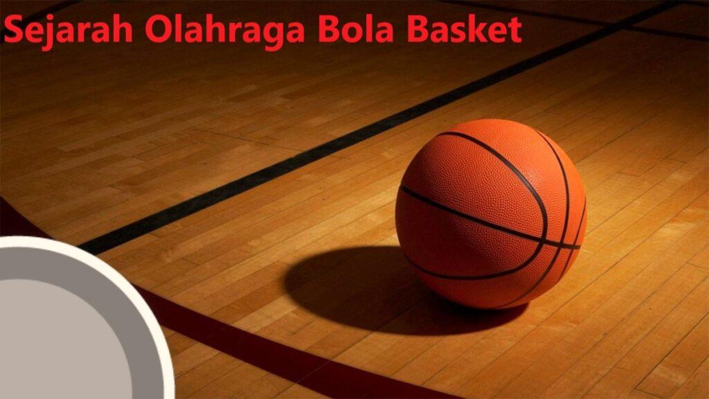 Sejarah Olahraga Bola Basket