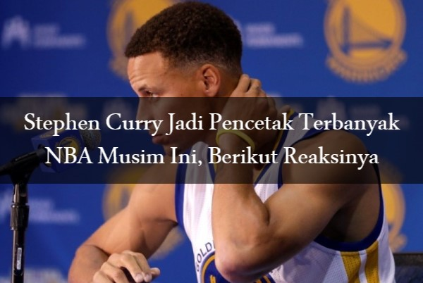 Stephen Curry Jadi Pencetak Terbanyak NBA Musim Ini, Berikut Reaksinya!